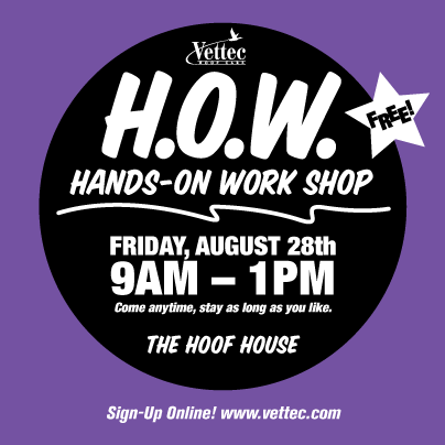H.O.W. Hands on Work Shop with Vettec Aug. 28th.